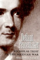 Just Arrived! Defiant Peacemaker: Nicholas Trist in the Mexican War